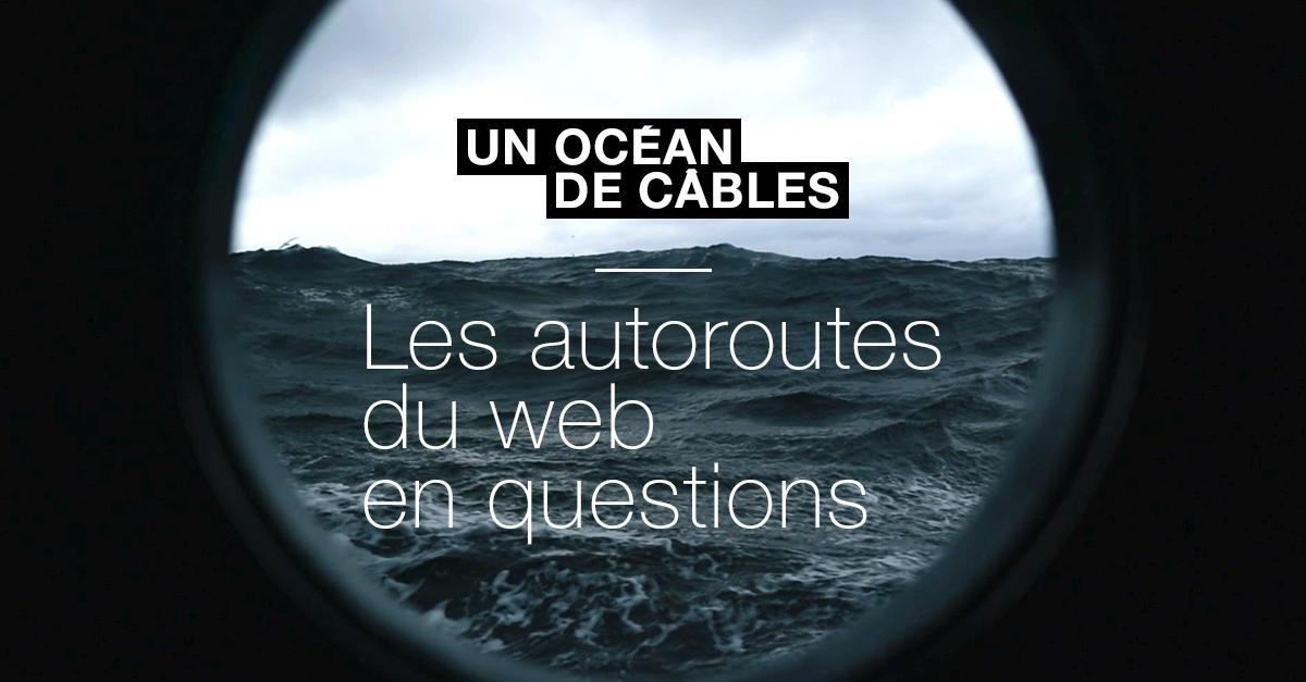 Un océan de câbles : Les autoroutes du web en questions